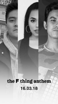 The F Thing Presents: The F Thing Anthem Boy William x Ananta Vinnie x Kamasean