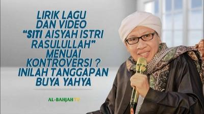 Lagu Hits Aisyah Istri Rasulullah Tuai Kontroversi, Begini Kata Buya Yahya